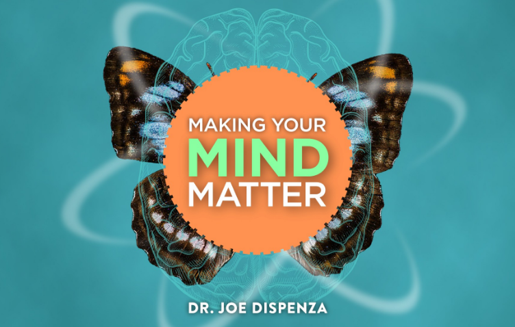 Making Your Mind Matter-dr joe dispenza reprogram mind