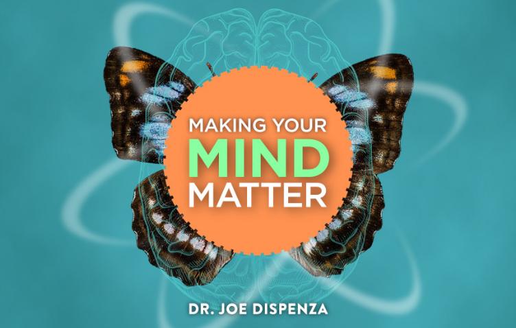 Making Your Mind Matter-dr joe dispenza reprogram mind