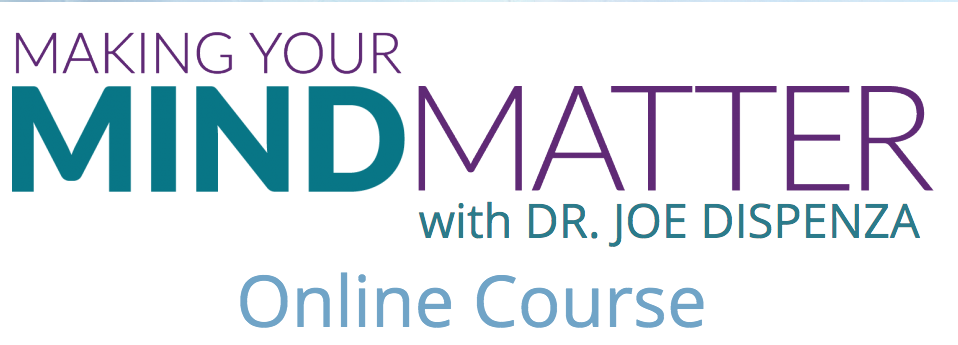 Making Your Mind Matter with Dr Joe Dispenza